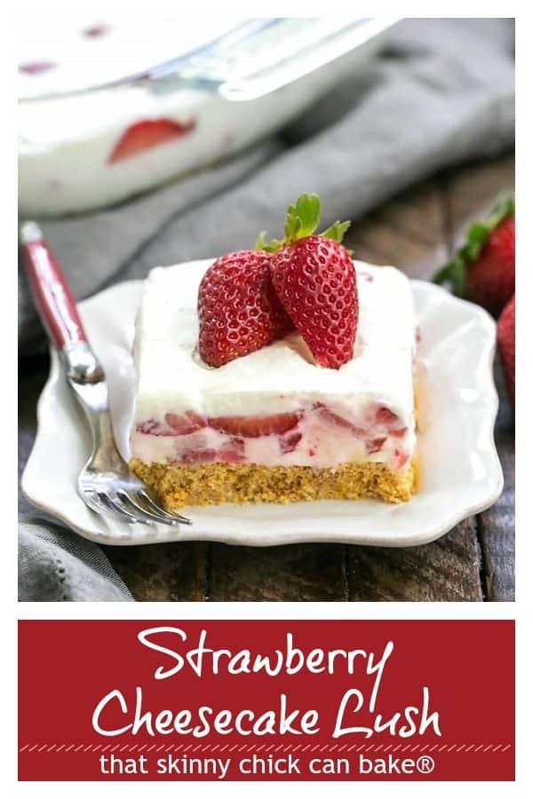 Strawberry Cheesecake Lush Dessert - A dreamy, no-bake treat with a graham cracker crust, berries and cream #nobake #strawberryrecipe #lush #strawberries #thatskinnychickcanbake
