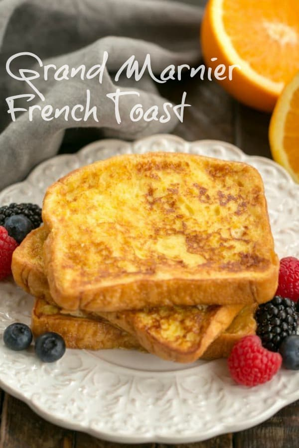 Grand Marnier French Toast - a double dose of orange added to this classic breakfast dish #Frenchtoast #brunch #breakfast #orange #GrandMarnier